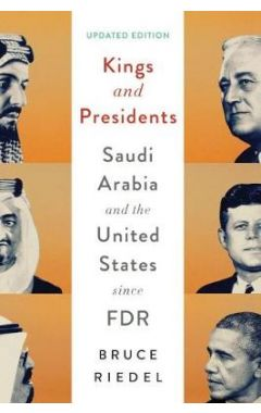 Kings and Presidents: Saudi Arabia and the United States since FDR