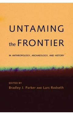 Untaming the Frontier in Anthropology, Archaeology, and Hist