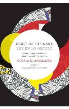 Light in the Dark/Luz en lo Oscuro: Rewriting Identity, Spirituality, Reality