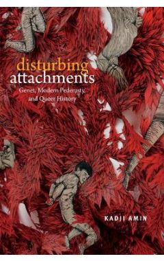 Disturbing Attachments: Genet, Modern Pederasty, and Queer History