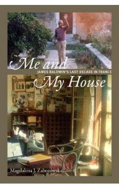 Me and My House: James Baldwin's Last Decade in France