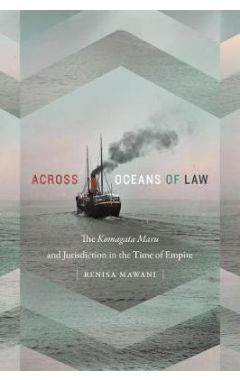 Across Oceans of Law: The Komagata Maru and Jurisdiction in the Time of Empire