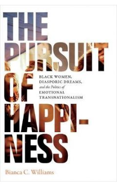 The Pursuit of Happiness: Black Women, Diasporic Dreams, and the Politics of Emotional Transnational
