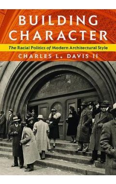 Building Character: The Racial Politics of Modern Architectural Style 1840-1945