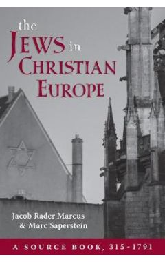 The Jews in Christian Europe: A Source Book, 315-1791