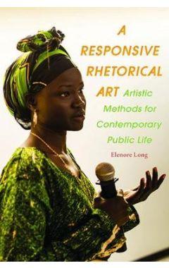 A Responsive Rhetorical Art: Artistic Methods for Contemporary Public Life