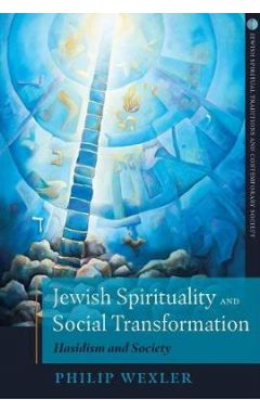 Jewish Spirituality and Social Transformation: Hasidism and Society