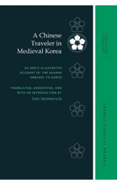 A Chinese Traveler in Medieval Korea: Xu Jing's Illustrated Account of the Xuanhe Embassy to Kory?