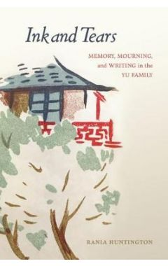 Ink and Tears: Memory, Mourning, and Writing in the Yu Family