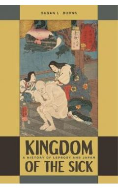 Kingdom of the Sick: A History of Leprosy and Japan