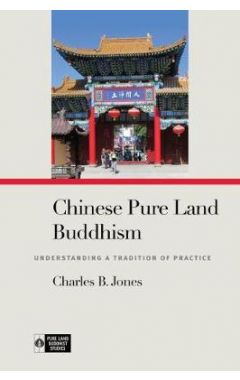 Chinese Pure Land Buddhism: Understanding a Tradition of Practice