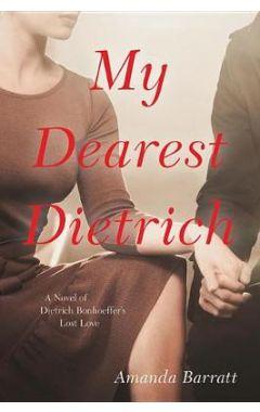 My Dearest Dietrich: A Novel of Dietrich Bonhoeffer's Lost Love