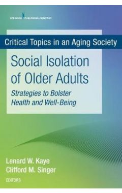 Social Isolation of Older Adults: Strategies to Bolster Health and Well-Being