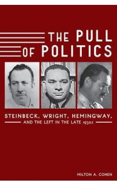 The Pull of Politics: Steinbeck, Wright, Hemingway, and the Left in the Late 1930s