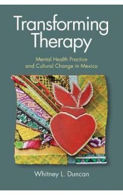 Transforming Therapy: Mental Health Practice and Cultural Change in Mexico