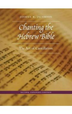 Chanting the Hebrew Bible, Second, Expanded Edition: The Art of Cantillation