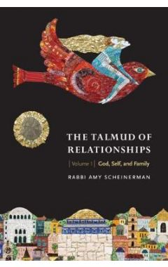 The Talmud of Relationships, Volume 1: God, Self, and Family