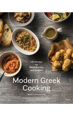 Modern Greek Cooking: 100 Recipes for Meze, Main Dishes, and Desserts