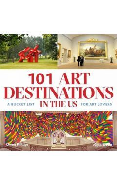 101 Art Destinations in the U.S.: A Bucket For Art Lovers