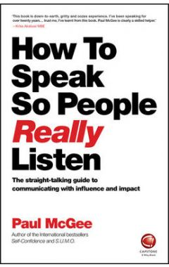 How to Speak so People Really Listen -The straight -talking guide to communicating with influence an
