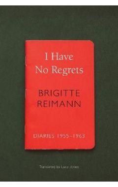 I Have No Regrets: Diaries, 1955-1963