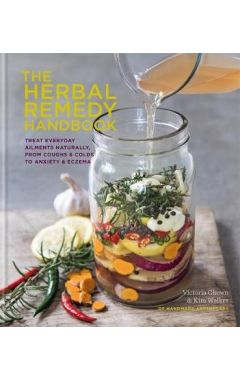 The Herbal Remedy Handbook: Treat everyday ailments naturally, from coughs & colds to anxiety & ecze