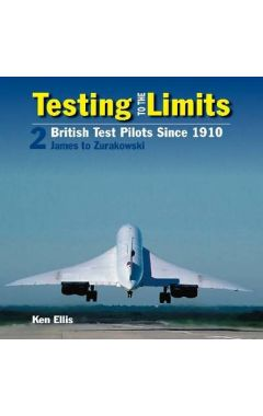 Testing to the Limits 2: British Test Pilots Since 1910