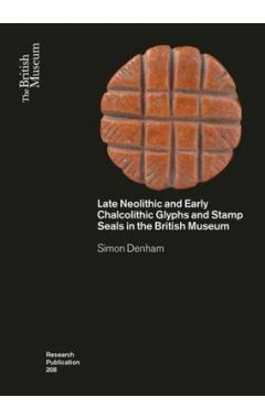 Late Neolithic and Early Chalcolithic Glyphs and Stamp Seals  in the British Museum