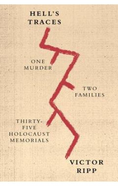 HELL'S TRACES : ONE MURDER, TWO FAMILIES, THIRTY-FIVE HOLOCAUST MEMORIALS
