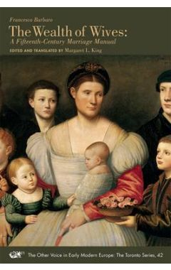 Francesco Barbaro: The Wealth of Wives: A Fifteenth-Century Marriage Manual (1, Other Voice - Toront