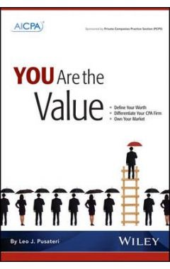 You Are the Value - Define Your Worth, Differentiate Your CPA Firm, Own Your Market