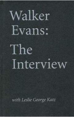 Walker Evans: The Interview: With Leslie George Katz