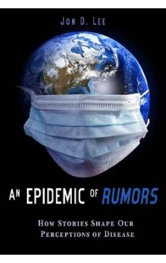 An Epidemic of Rumors: How Stories Shape Our Perception of Disease