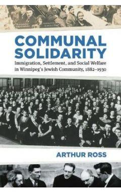 Communal Solidarity: Immigration, Settlement, and Social Welfare in Winnipeg's Jewish Community, 188