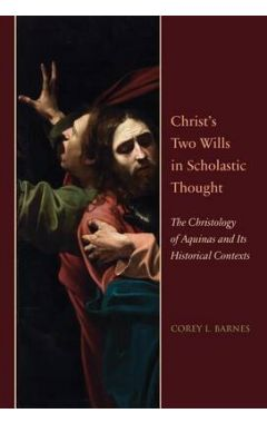 Christ's Two Wills in Scholastic Thought