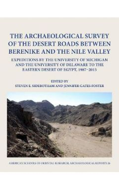 The Archaeological Survey of the Desert Roads between Berenike and the Nile Valley: Expeditions by t