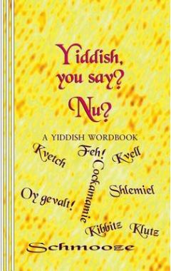 Yiddish, You Say? Nu?: A Yiddish Wordbook