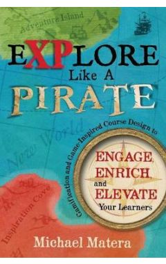 Explore Like a Pirate: Gamification and Game-Inspired Course Design to Engage, Enrich and Elevate Yo