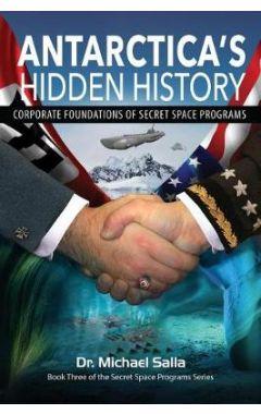 ANTARCTICA'S HIDDEN HISTORY: CORPORATE FOUNDATIONS OF SECRET SPACE PROGRAMS (SECRET SPACE PROGRAMS S