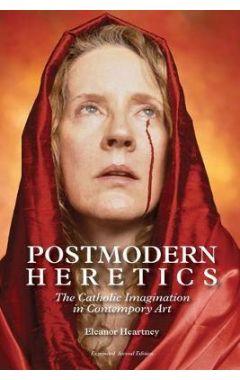 Postmodern Heretics: The Catholic Imagination in Contemporary Art
