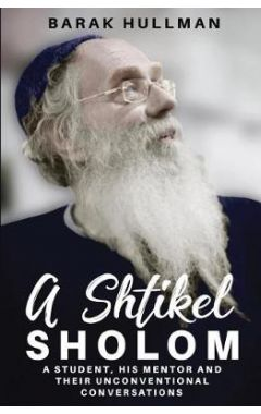 A Shtikel Sholom: A Student, His Mentor and Their Unconventional Conversations