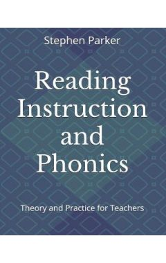 Reading Instruction and Phonics: Theory and Practice for Teachers