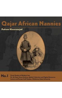 Qajar African Nannies: African Slaves and Aristocratic Babies