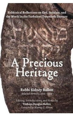 A Precious Heritage: Rabbinical Reflections on God, Judaism, and the World in the Turbulent Twentiet