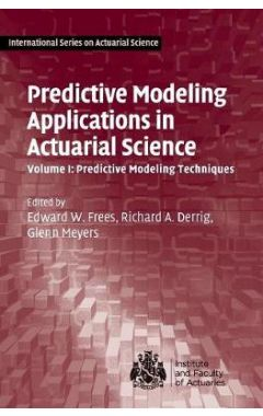 PREDICTIVE MODELING APPLICATIONS IN ACTUARIAL SCIENCE: VOLUME 1