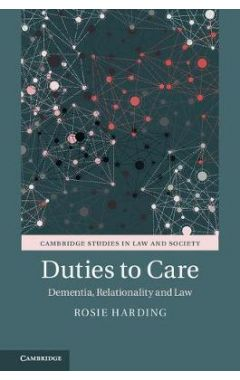 Cambridge Studies in Law and Society: Duties to Care: Dementia, Relationality and Law