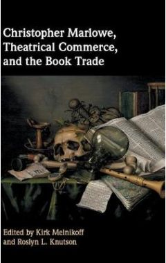 Christopher Marlowe, Theatrical Commerce, and the Book Trade