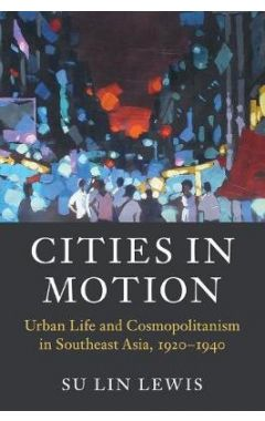 Asian Connections: Cities in Motion: Urban Life and Cosmopolitanism in Southeast Asia, 1920-1940