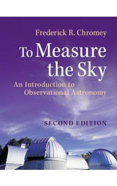 To Measure the Sky: An Introduction to Observational Astronomy