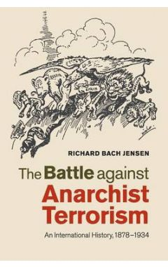 The Battle against Anarchist Terrorism: An International History, 1878-1934